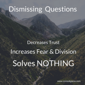 Dismissing Legitimate Questions Increases Fear and Division