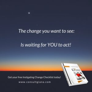 The change you want to see, is waiting for YOU to act