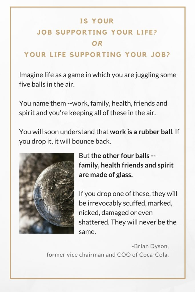 Does your job support your life? Or does your life support your job?