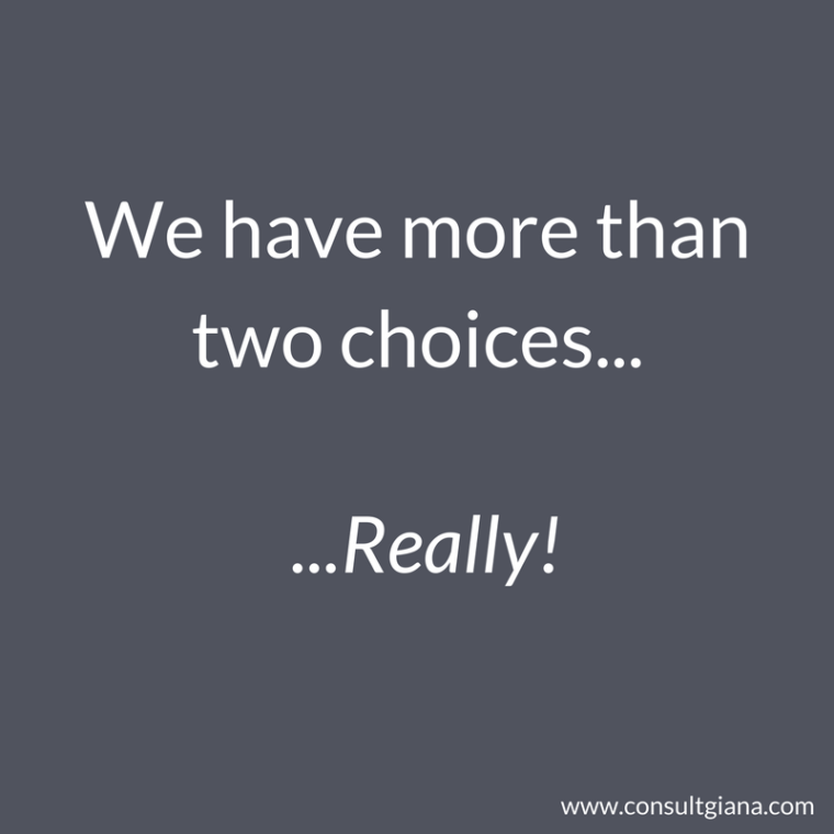 We have more than two choices... Really!